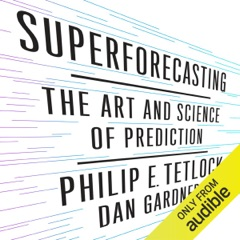 Superforecasting: The Art and Science of Prediction (Unabridged)
