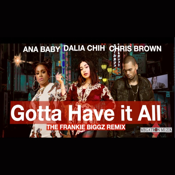 Gotta Have it All (Frankie Biggz Remix) [feat. Chris Brown & Ana Baby] - Single