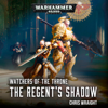 Chris Wraight - The Regent's Shadow: Watchers of the Throne: Warhammer 40,000, Book 2 (Unabridged)  artwork