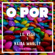 O Por - Lil Kesh & Naira Marley - Lil Kesh & Naira Marley