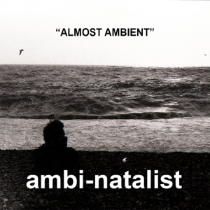 "ambi-natalist - ""Almost Ambient"""