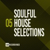 Soulful House Selections, Vol. 05