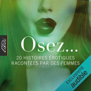 Osez... 20 histoires érotiques racontées par des femmes: Osez...