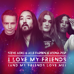 Steve Aoki, Alle Farben & Icona Pop – I Love My Friends (And My Friends Love Me) – Single [iTunes Plus AAC M4A]
