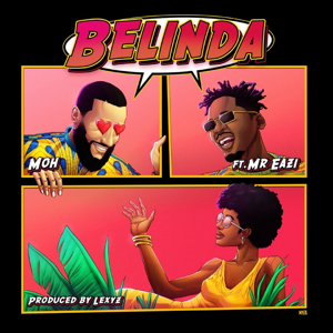 Moh & Mr Eazi - Belinda feat. Mr Eazi