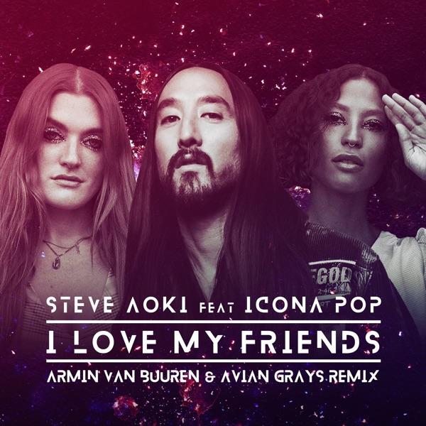 I Love My Friends (feat. Icona Pop) [Armin Van Buuren & Avian Grays Remix] - Single