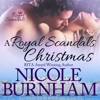 Nicole Burnham - Royal Scandals Christmas, A: Three Holiday Novellas  artwork