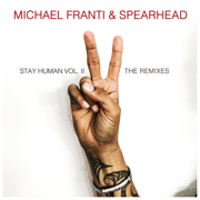 Stay Human Vol. II (The Remixes) - EP - Michael Franti & Spearhead - Michael Franti & Spearhead
