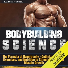 Bodybuilding Science The Formula Of Hypertrophy Optimize Training Exercises And Nutrition To Stimulate Maximal Muscle Growth Unabridged On Apple Books
