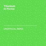 Titanium (David Guetta & Sia) [Dj Montay Unofficial Remix] - Single