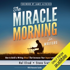 The Miracle Morning for Writers: How to Build a Writing Ritual That Increases Your Impact and Your Income (Before 8AM) (Unabridged)