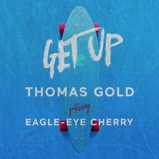 Thomas Gold – Get Up (feat. Eagle-Eye Cherry) – Single [iTunes Plus AAC M4A]