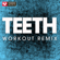 Teeth (Extended Workout Remix) - Power Music Workout