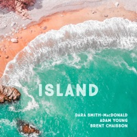 Island by Dara Smith-MacDonald, Adam Young & Brent Chaisson on Apple Music