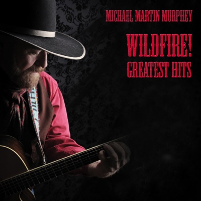 Wildfire! Greatest Hits - Michael Martin Murphey