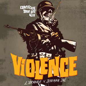 L'Orange & Jeremiah Jae - Complicate Your Life with Violence