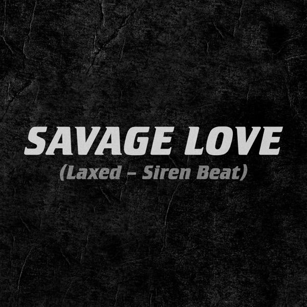 Savage Love (Laxed - Siren Beat) - Single