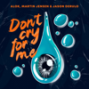 Alok, Martin Jensen & Jason Derulo - Don't Cry For Me Grafik