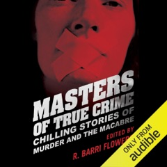 Masters of True Crime: Chilling Stories of Murder and the Macabre (Unabridged)