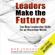 Bob Johansen - Leaders Make the Future: Ten New Leadership Skills for an Uncertain World (Unabridged)