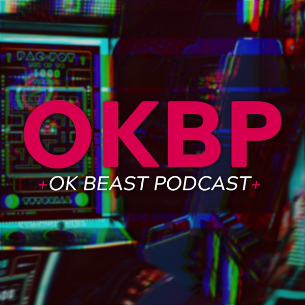 OK Beast Podcast - Video Games and Culture