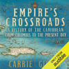 Carrie Gibson - Empire's Crossroads: A History of the Caribbean from Columbus to the Present Day (Unabridged)  artwork