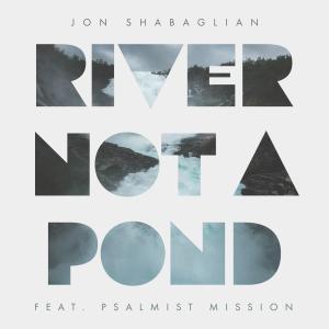 Jon Shabaglian - River Not a Pond feat. Psalmist Mission