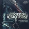 Anne-Kathrin Dern & Daniel James - The Legend of the War Horse (Original Soundtrack Recording) artwork