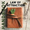 Law of Attraction Handbook: A Guide to Manifest Power, Happiness, Money and Joy into Your Life (Unabridged) - Lance Abrims