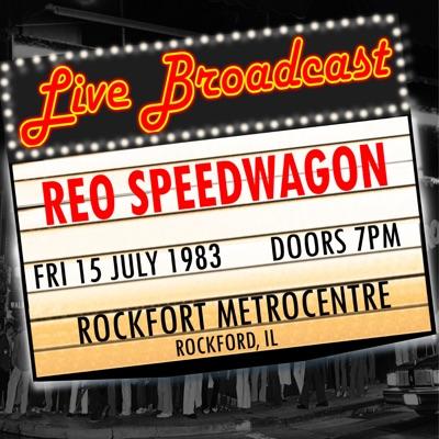Rockford IL (Live at MetroCentre, Rockford, 07/15/1983) - Reo Speedwagon