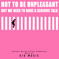 descargar bajar mp3 Not to Be Unpleasant, But We Need to Have a Serious Talk (Original Motion Picture Soundtrack) - Kid Moxie