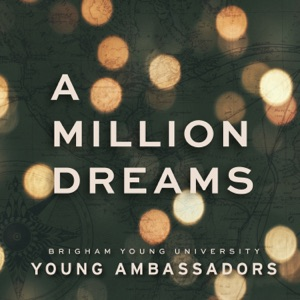 "BYU Young Ambassadors - A Million Dreams (From ""the Greatest Showman"")"