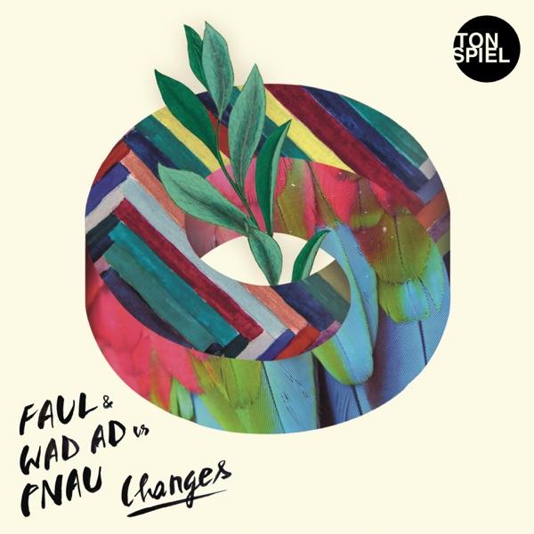 Changes (FAUL & WAD AD vs. PNAU) [Remixes]