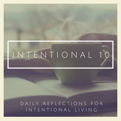 Intentional 10: Ten Minute Reflections for Intentional Living
