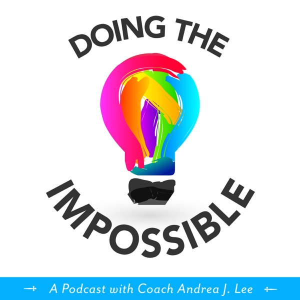 Doing the Impossible: One Thing at a Time, Together | A Podcast with Coach Andrea J. Lee