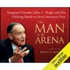 The Man in the Arena: Vanguard Founder John C. Bogle and His Lifelong Battle to Serve Investors First (Unabridged)