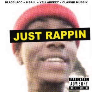 Just Rappin (feat. Blaccjacc, 8 Ball, Yella Beezy & Classik Mussik) - Single Mp3 Download