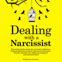 Dr. Theresa J. Covert - Dealing with a Narcissist: Disarming and Becoming the Narcissist's Nightmare. Understanding Narcissism & Narcissistic Personality Disorder. Healing After Hidden Psychological and Emotional Abuse (Unabridged) artwork