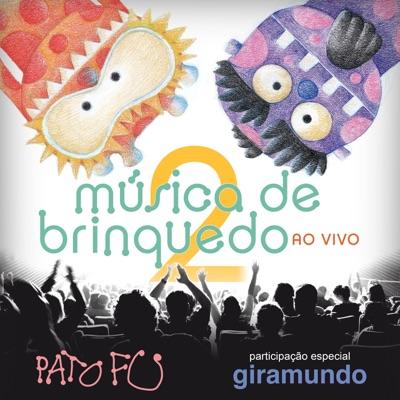 Música de Brinquedo 2 Ao Vivo (feat. Giramundo) - Pato Fu