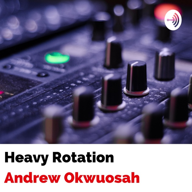 3e19bcdce2 Heavy Rotation by Andrew Okwuosah on Apple Podcasts