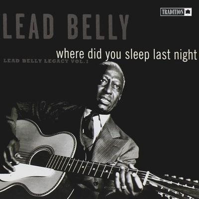 Where Did You Sleep Last Night, Vol 1 - Lead Belly