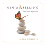Ninja Selling: Subtle Skills. Big Results. (Unabridged)