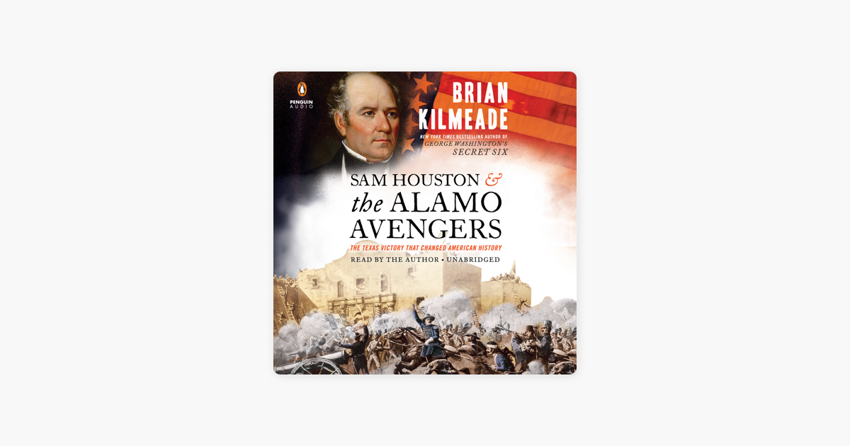 Sam Houston and the Alamo Avengers: The Texas Victory That Changed American History (Unabridged) - Brian Kilmeade