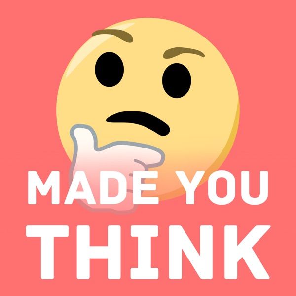 Made You Think – Podcast – Podtail