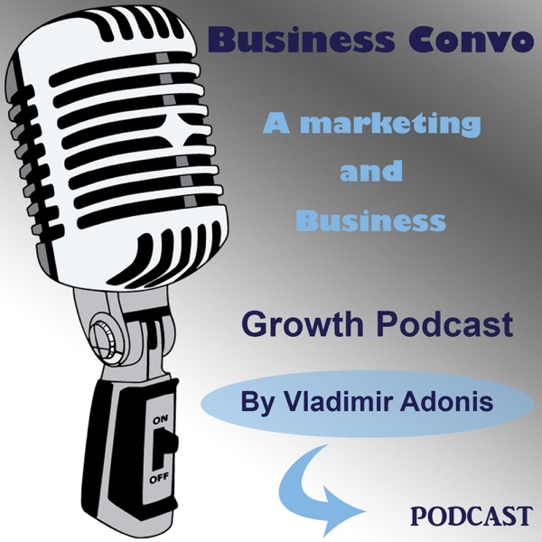 Business Convo, A marketing and business growth podcast