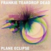Frankie Teardrop Dead - Plane Eclipse