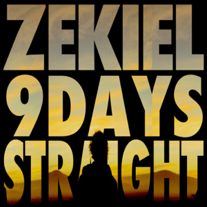 ZEKIEL - 9 Days Straight