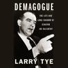 Larry Tye - Demagogue: The Life and Long Shadow of Senator Joe McCarthy  artwork
