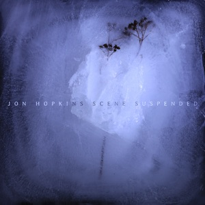 Jon Hopkins - Scene Suspended