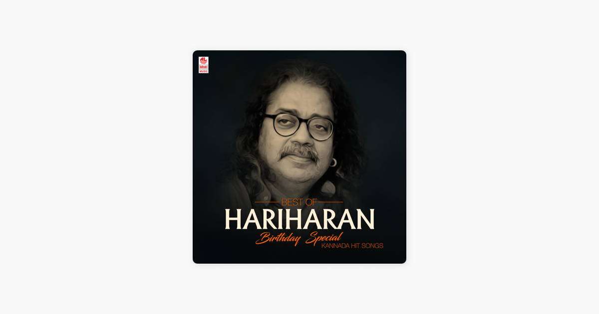 ‎Best of Hariharan Birthday Special Kannada Hit Songs by Hariharan
